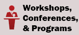Workshops, Conferences, & Programs