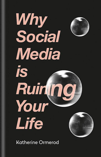 why-social-media-is-ruining-your-life-katherine-ormerod.jpg